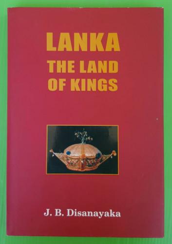 LANKA THE LAND OF KINGS  by J.B. Disanayaka
